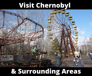 Visit Chernobyl & Surrounding Areas